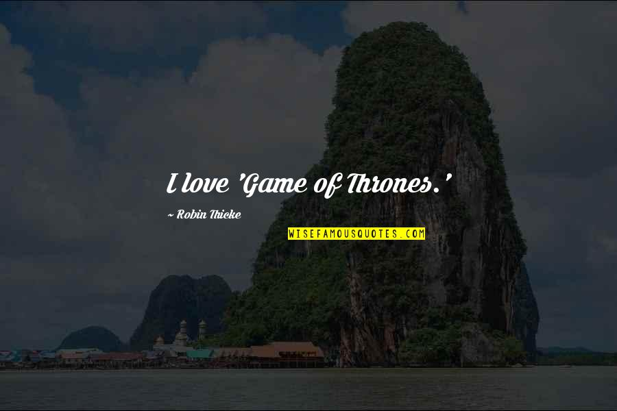 Game Of Love Quotes By Robin Thicke: I love 'Game of Thrones.'