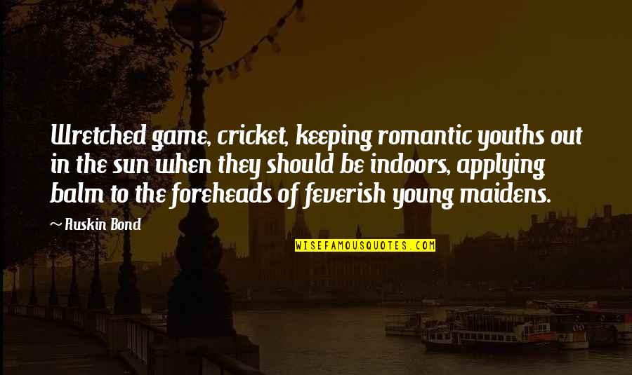 Game Of Love Quotes By Ruskin Bond: Wretched game, cricket, keeping romantic youths out in