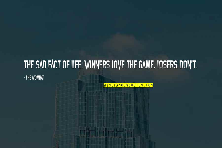 Game Of Love Quotes By The Wombat: The sad fact of life: Winners love the