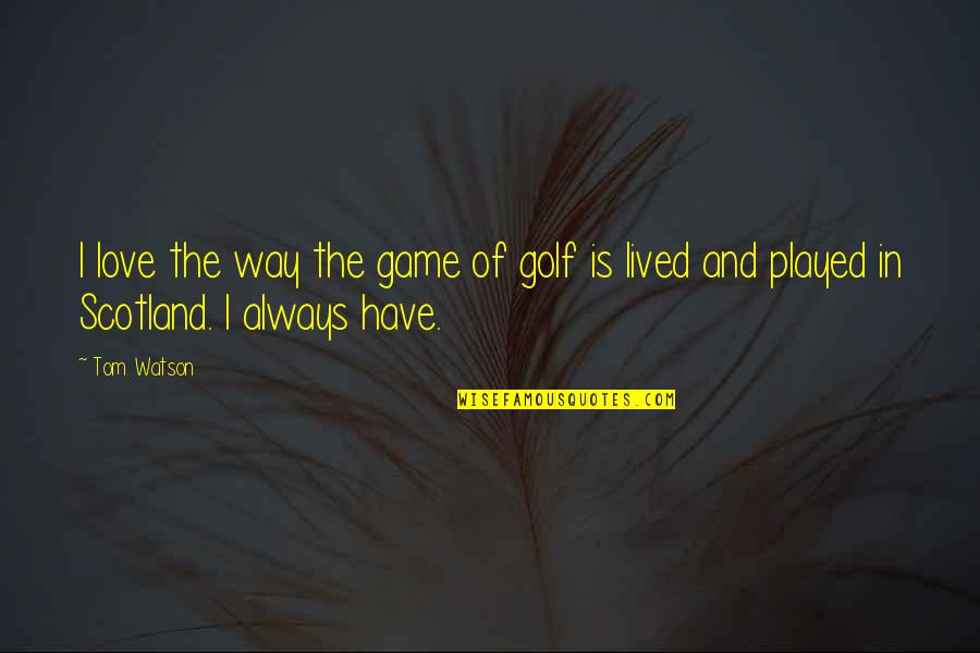 Game Of Love Quotes By Tom Watson: I love the way the game of golf