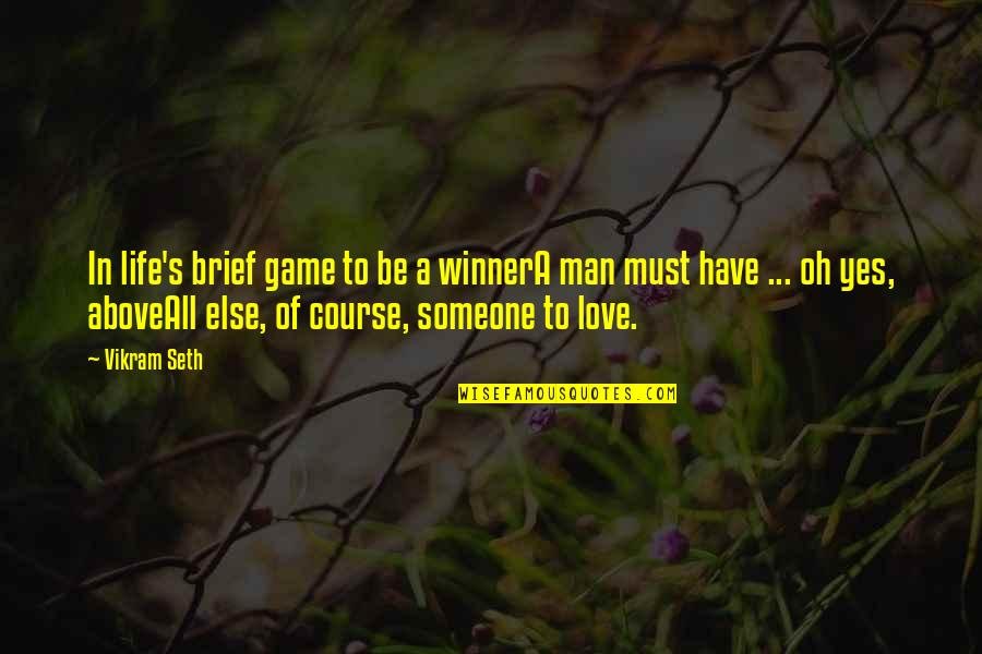 Game Of Love Quotes By Vikram Seth: In life's brief game to be a winnerA