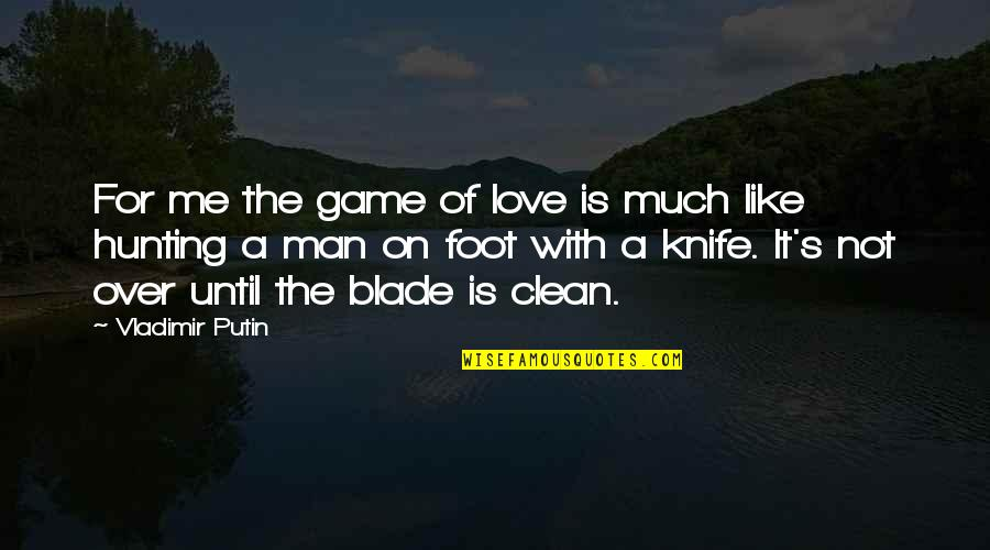 Game Of Love Quotes By Vladimir Putin: For me the game of love is much