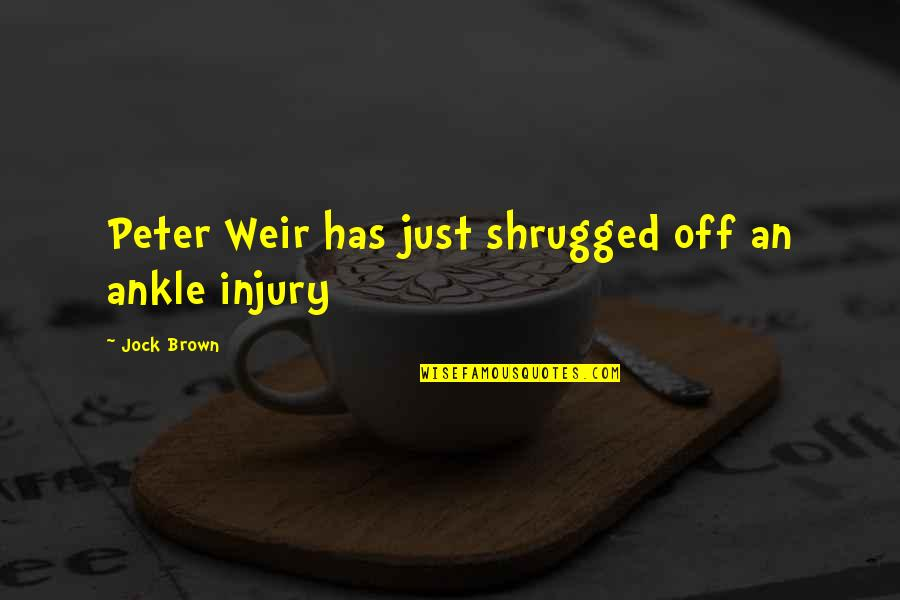 Game Of Throne Quotes By Jock Brown: Peter Weir has just shrugged off an ankle