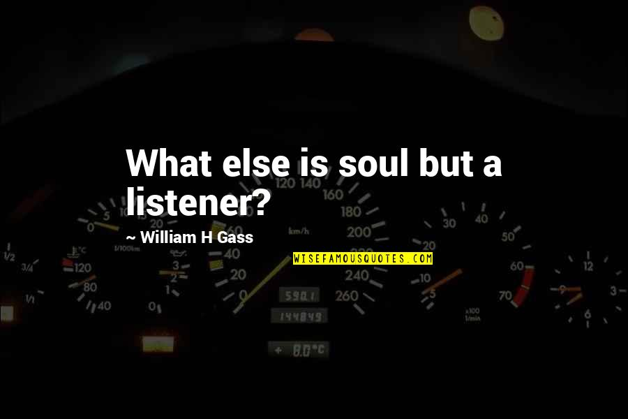 Game Of Throne Quotes By William H Gass: What else is soul but a listener?