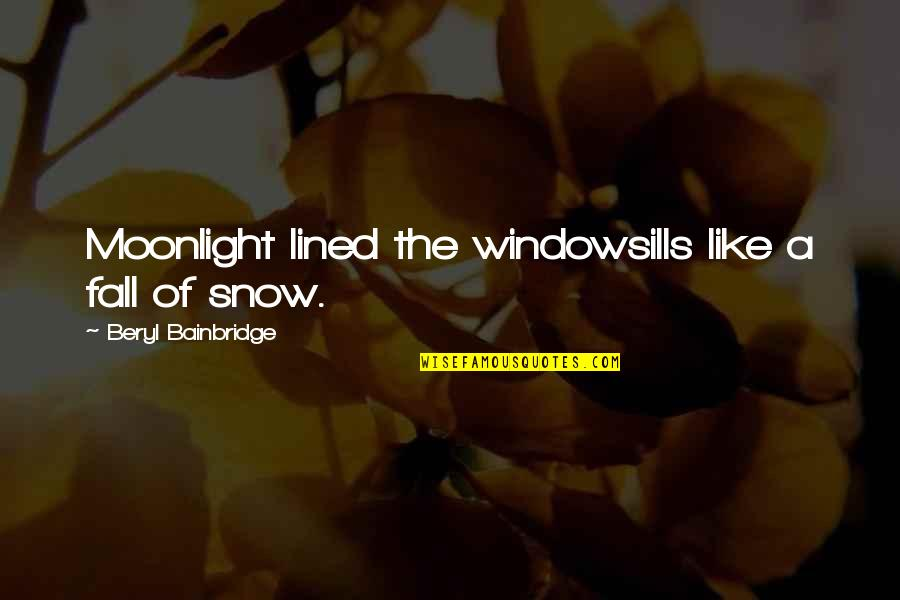 Game Of Thrones Samwell Tarly Quotes By Beryl Bainbridge: Moonlight lined the windowsills like a fall of