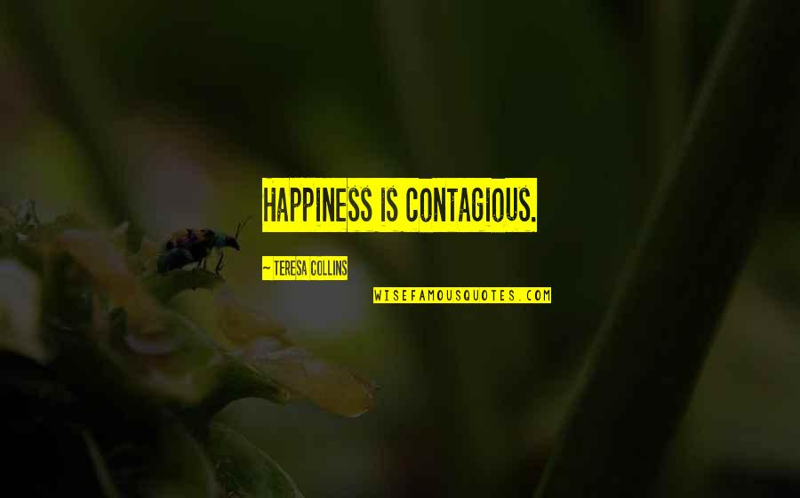 Game Of Thrones Samwell Tarly Quotes By Teresa Collins: Happiness is contagious.