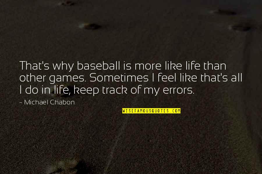 Game Of Thrones Season 2 Episode 8 Quotes By Michael Chabon: That's why baseball is more like life than