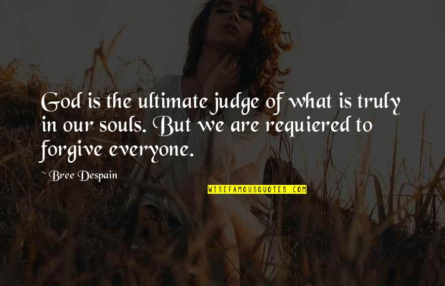 Gamecocks Quotes By Bree Despain: God is the ultimate judge of what is