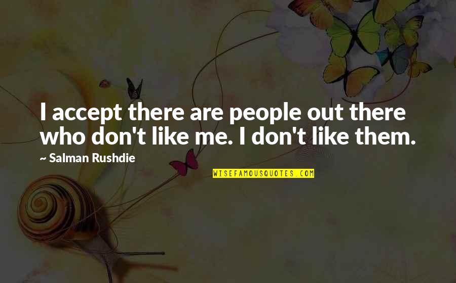 Gamecocks Quotes By Salman Rushdie: I accept there are people out there who
