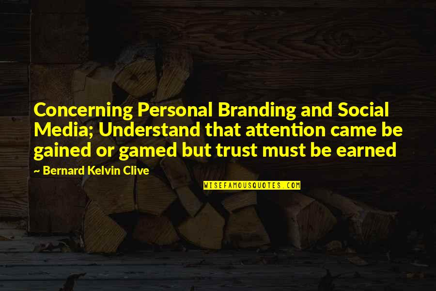 Gamed Quotes By Bernard Kelvin Clive: Concerning Personal Branding and Social Media; Understand that