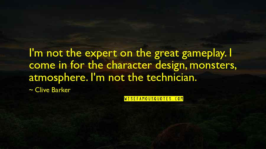 Gameplay Quotes By Clive Barker: I'm not the expert on the great gameplay.