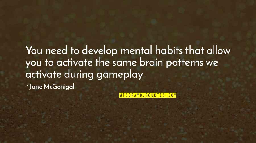 Gameplay Quotes By Jane McGonigal: You need to develop mental habits that allow