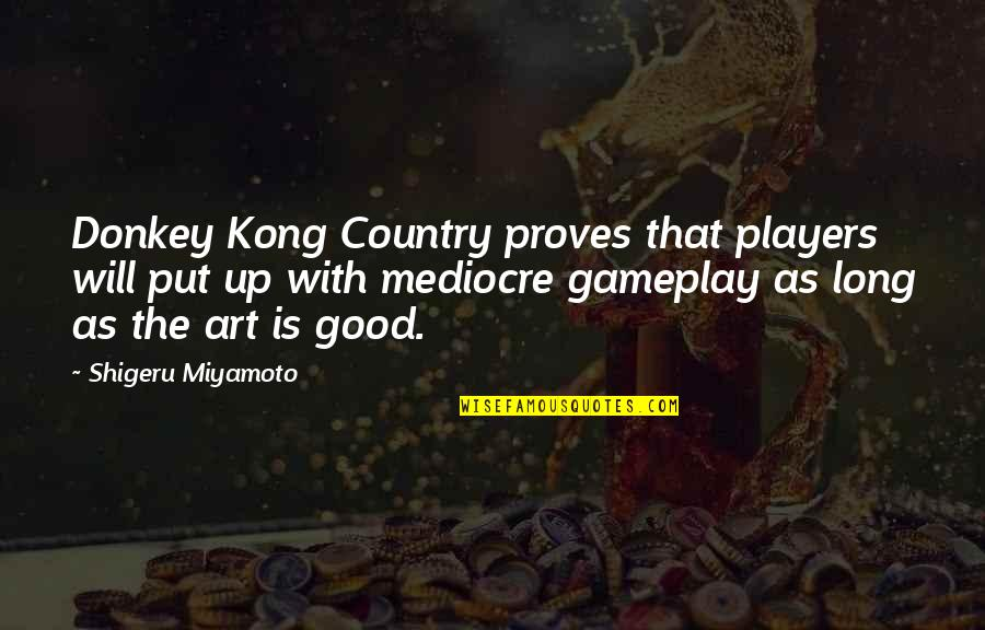 Gameplay Quotes By Shigeru Miyamoto: Donkey Kong Country proves that players will put