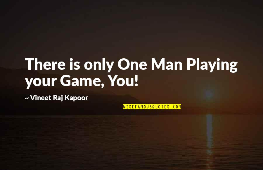 Gameplay Quotes By Vineet Raj Kapoor: There is only One Man Playing your Game,