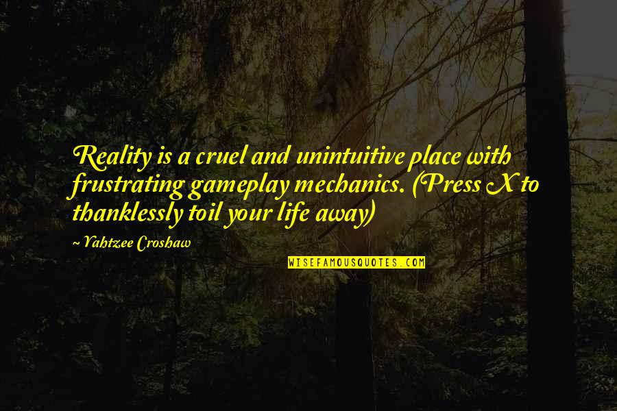 Gameplay Quotes By Yahtzee Croshaw: Reality is a cruel and unintuitive place with