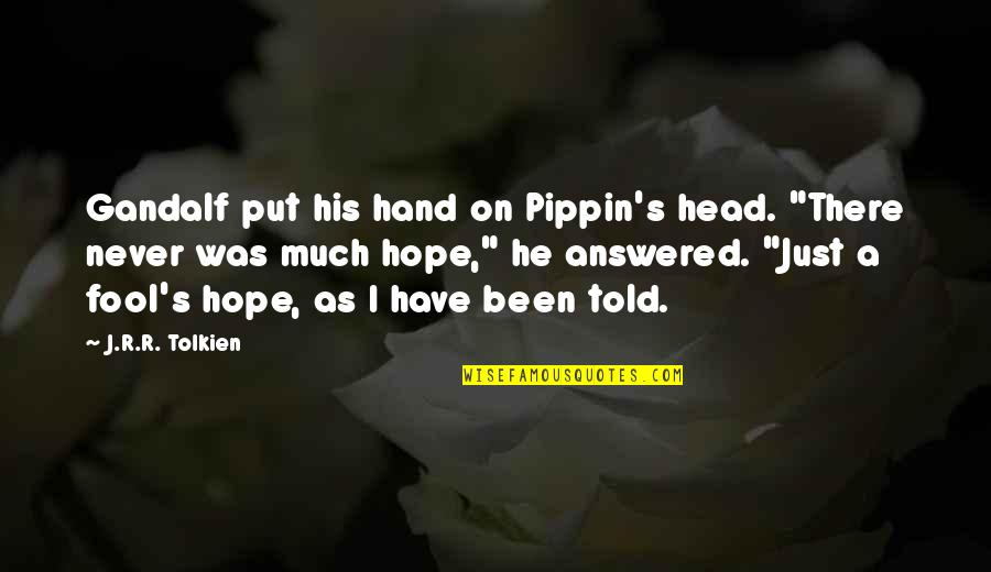 """Gandalf Pippin Quotes By J.R.R. Tolkien: Gandalf put his hand on Pippin's head. """"There"""
