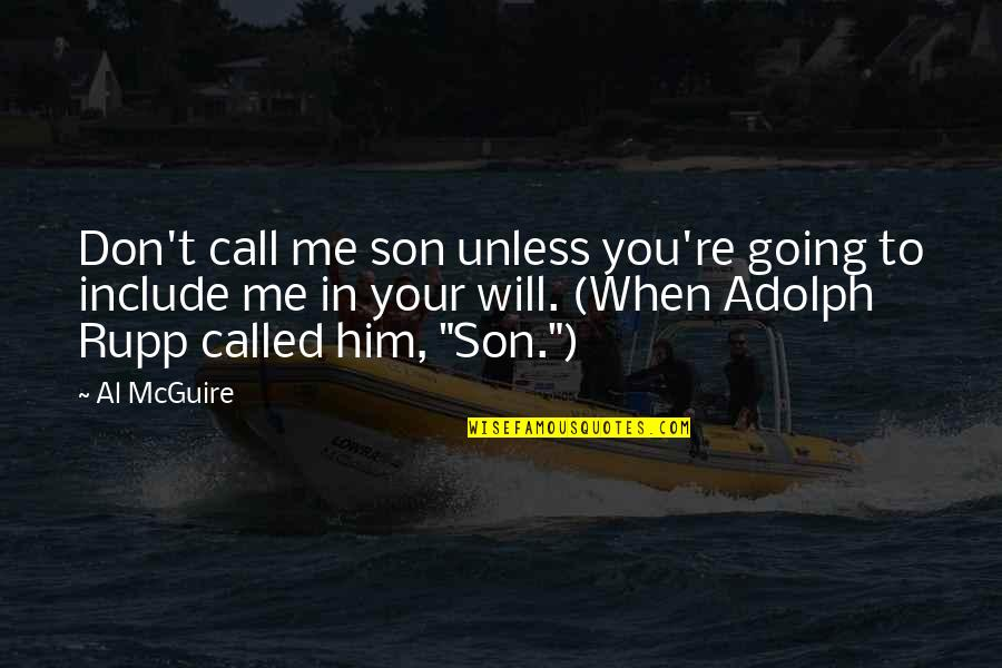 Gandang Lalaki Quotes By Al McGuire: Don't call me son unless you're going to