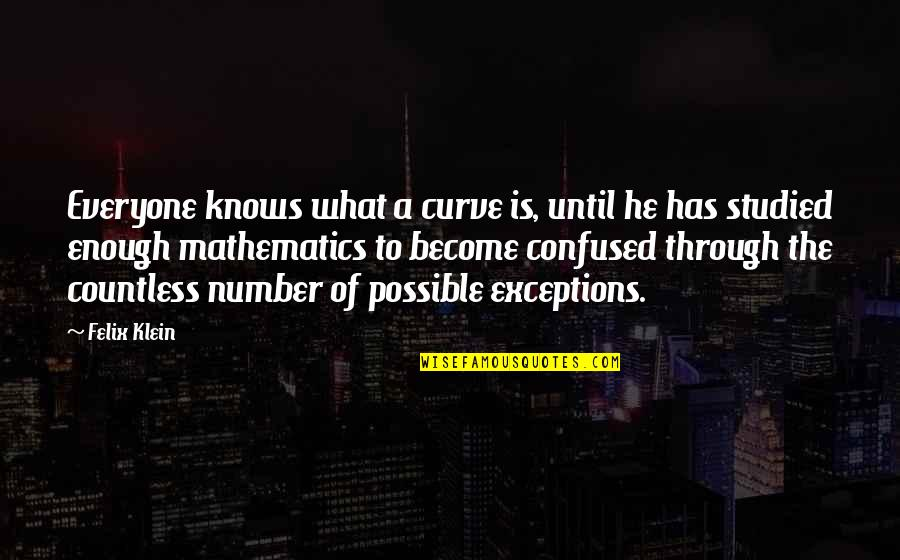 Gandang Lalaki Quotes By Felix Klein: Everyone knows what a curve is, until he