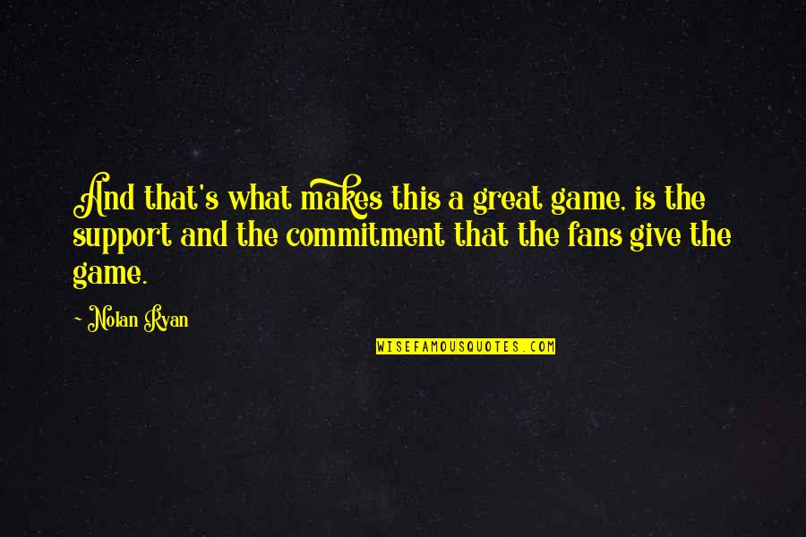 Gandang Lalaki Quotes By Nolan Ryan: And that's what makes this a great game,
