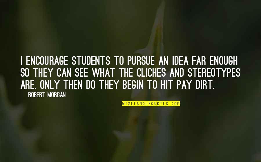 Gandang Lalaki Quotes By Robert Morgan: I encourage students to pursue an idea far
