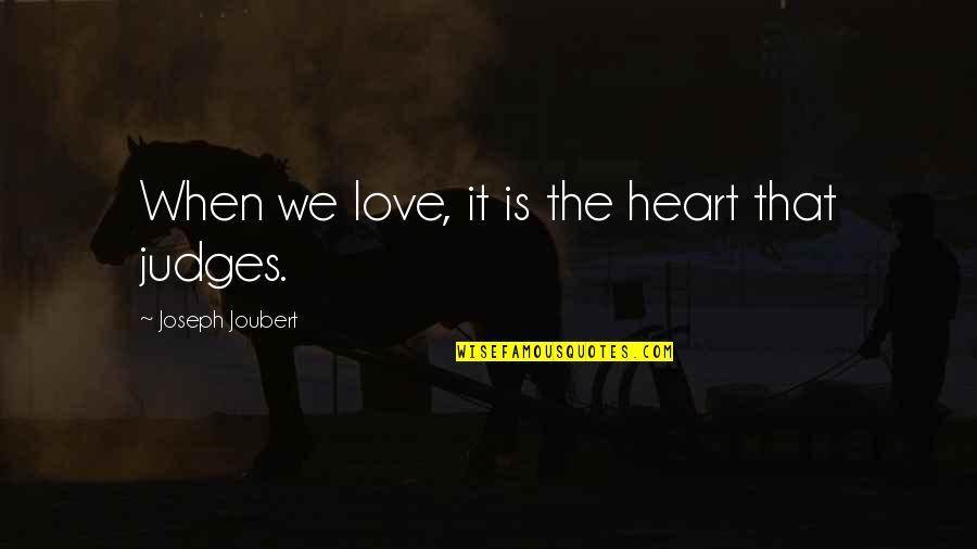 Gandchildren Quotes By Joseph Joubert: When we love, it is the heart that
