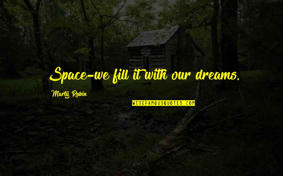 Gandchildren Quotes By Marty Rubin: Space-we fill it with our dreams.