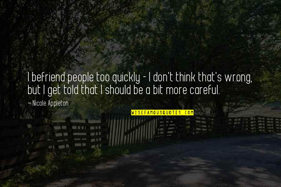 Gandchildren Quotes By Nicole Appleton: I befriend people too quickly - I don't