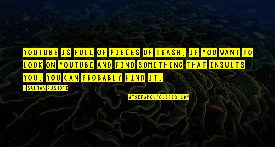 Gandchildren Quotes By Salman Rushdie: YouTube is full of pieces of trash. If