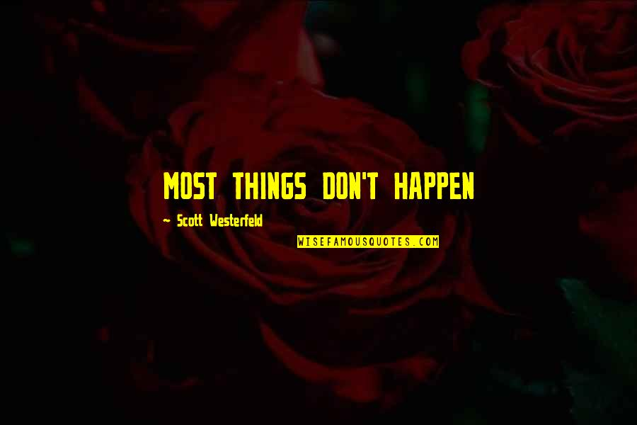Gandchildren Quotes By Scott Westerfeld: MOST THINGS DON'T HAPPEN