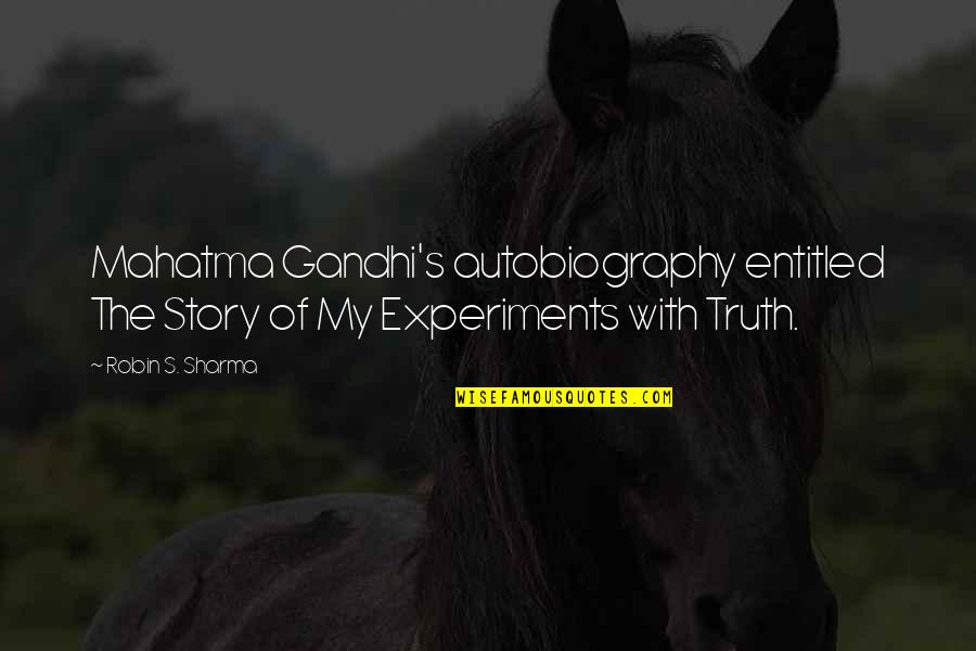 Gandhi Autobiography Quotes By Robin S. Sharma: Mahatma Gandhi's autobiography entitled The Story of My