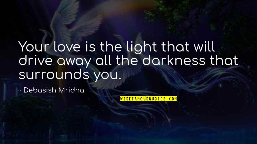 Gandhi Boycott Quotes By Debasish Mridha: Your love is the light that will drive