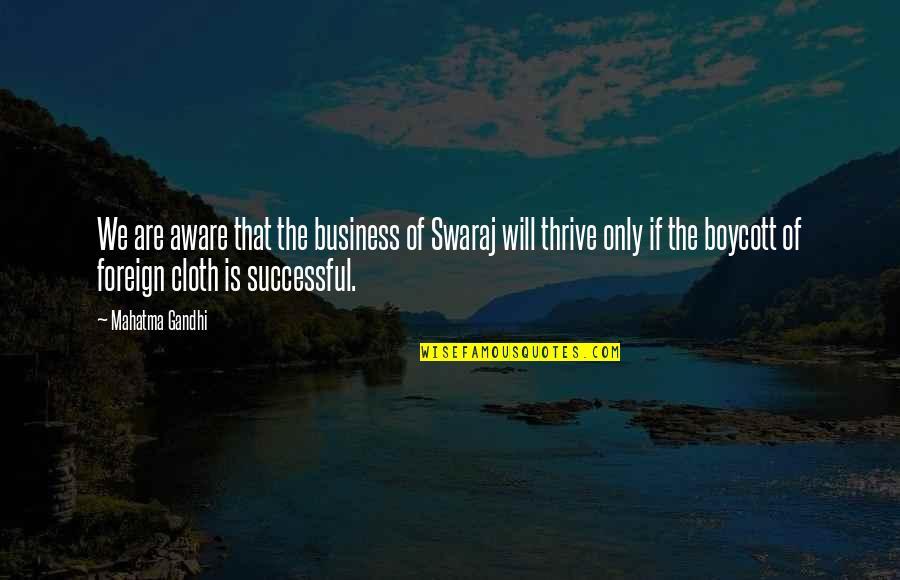 Gandhi Boycott Quotes By Mahatma Gandhi: We are aware that the business of Swaraj