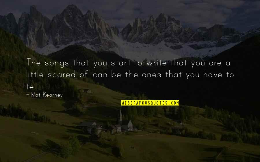 Gandhi Strengths And Weaknesses Quotes By Mat Kearney: The songs that you start to write that