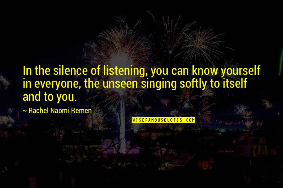Gandhi Strengths And Weaknesses Quotes By Rachel Naomi Remen: In the silence of listening, you can know