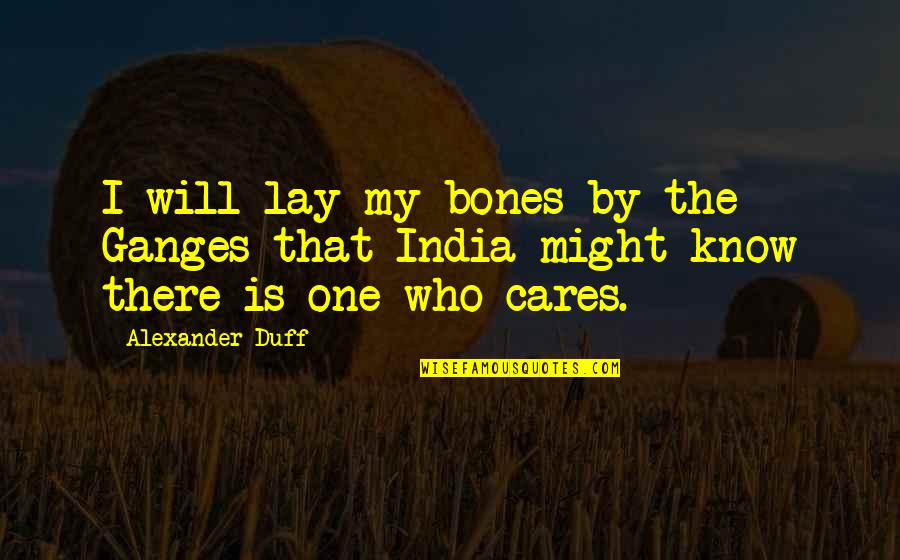 Ganges Quotes By Alexander Duff: I will lay my bones by the Ganges