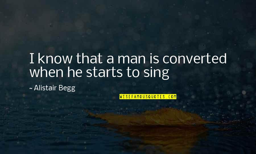 Ganges Quotes By Alistair Begg: I know that a man is converted when