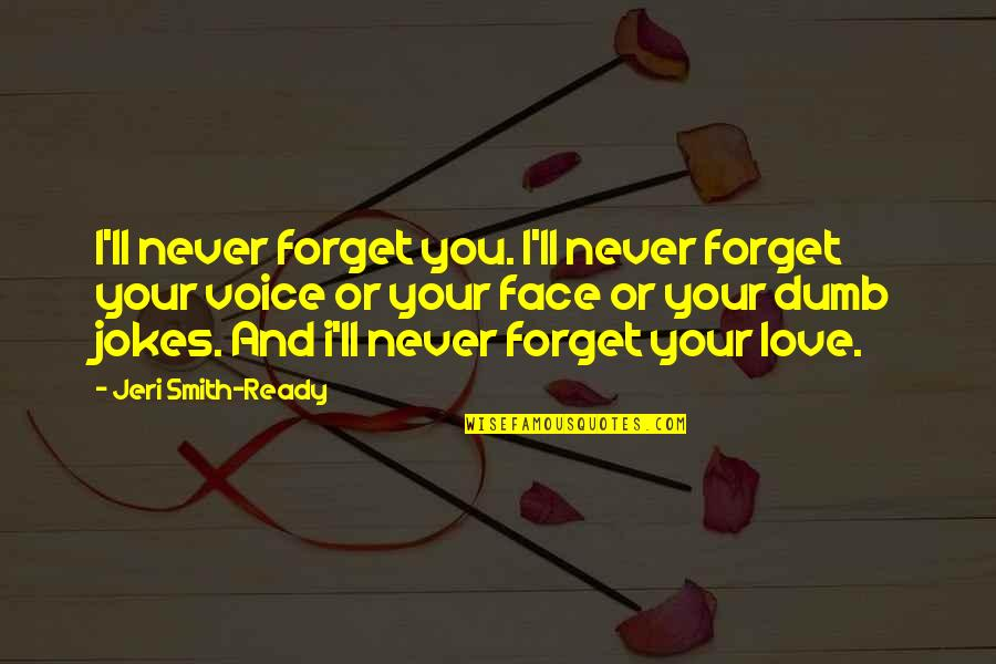 Ganges Quotes By Jeri Smith-Ready: I'll never forget you. I'll never forget your