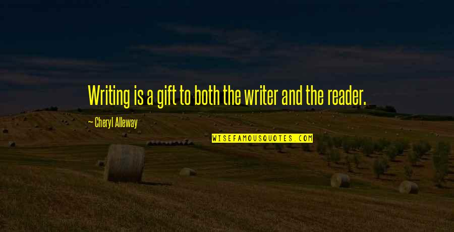 Gangster Love Poems Quotes By Cheryl Alleway: Writing is a gift to both the writer
