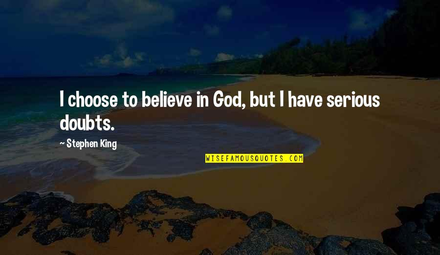 Gangster Love Poems Quotes By Stephen King: I choose to believe in God, but I