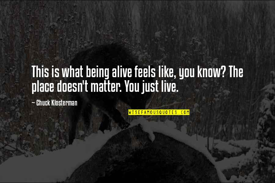 Gangster Love Tagalog Quotes By Chuck Klosterman: This is what being alive feels like, you