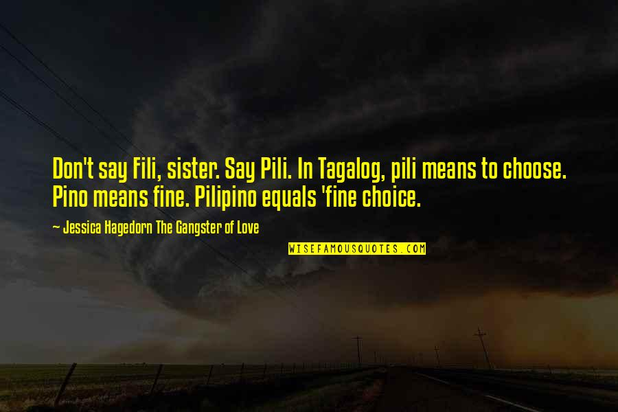 Gangster Love Tagalog Quotes By Jessica Hagedorn The Gangster Of Love: Don't say Fili, sister. Say Pili. In Tagalog,