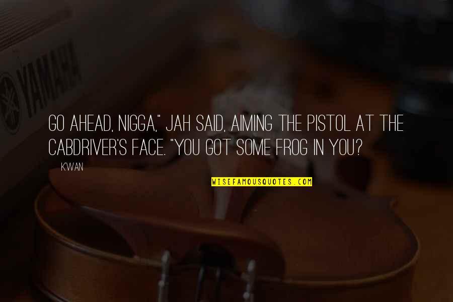 "Gangster Love Tagalog Quotes By K'wan: Go ahead, nigga,"" Jah said, aiming the pistol"
