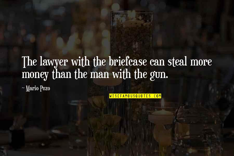 Gangster Money Quotes By Mario Puzo: The lawyer with the briefcase can steal more