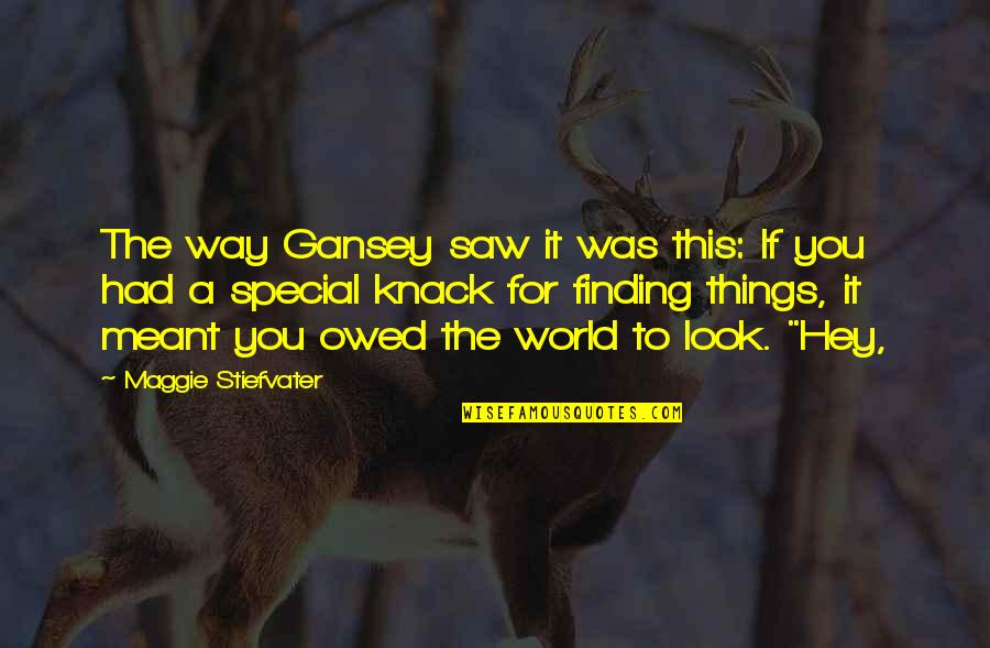 Gansey Quotes By Maggie Stiefvater: The way Gansey saw it was this: If