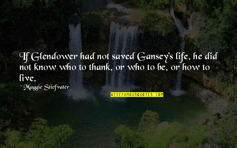 Gansey Quotes By Maggie Stiefvater: If Glendower had not saved Gansey's life, he