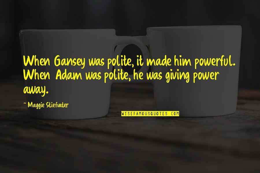 Gansey Quotes By Maggie Stiefvater: When Gansey was polite, it made him powerful.