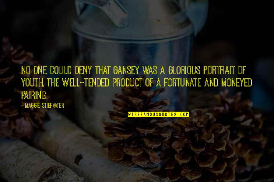 Gansey Quotes By Maggie Stiefvater: No one could deny that Gansey was a