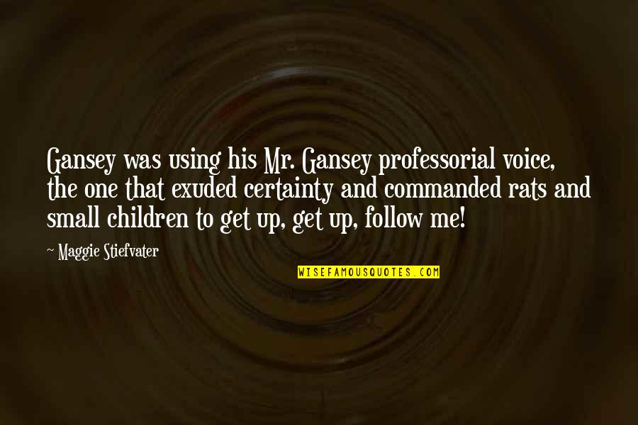 Gansey Quotes By Maggie Stiefvater: Gansey was using his Mr. Gansey professorial voice,