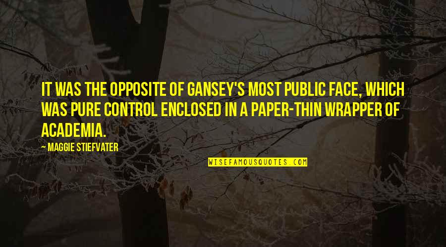 Gansey Quotes By Maggie Stiefvater: It was the opposite of Gansey's most public