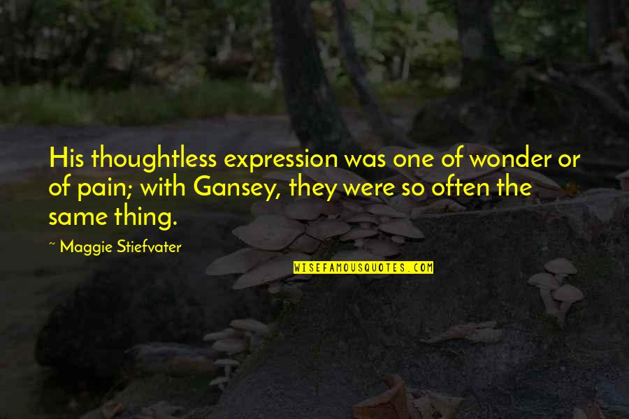 Gansey Quotes By Maggie Stiefvater: His thoughtless expression was one of wonder or